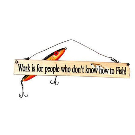 "Rectangle with with wore hanger and fishing lure accents ""Work is for people who don't know how to Fish!""."