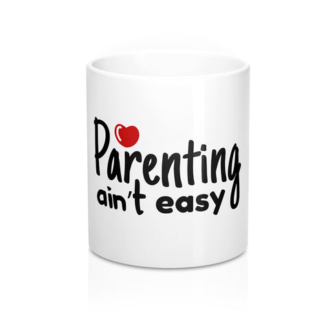 Parenting Aint Easy 11oz Ceramic Mug - Inspired By Savy