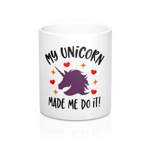 My Unicorn Made Me Do It 11oz Ceramic Mug - Inspired By Savy
