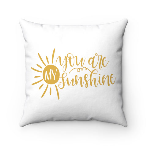 You Are My Sunshine Spun Polyester Square Throw Pillow - Inspired By Savy