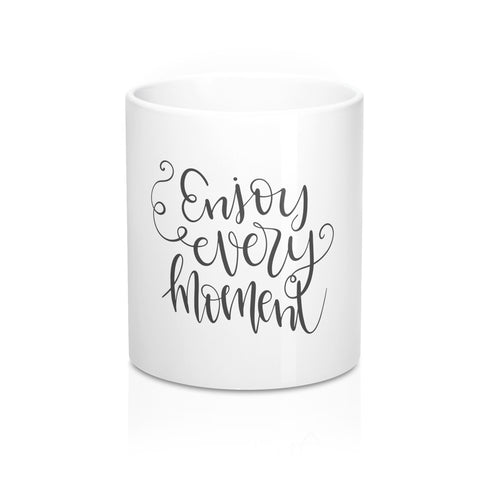 Enjoy Every Moment 11oz Ceramic Mug - Inspired By Savy