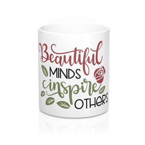 Beautiful Minds Inspire Others Ceramic 11oz Mug - Inspired By Savy