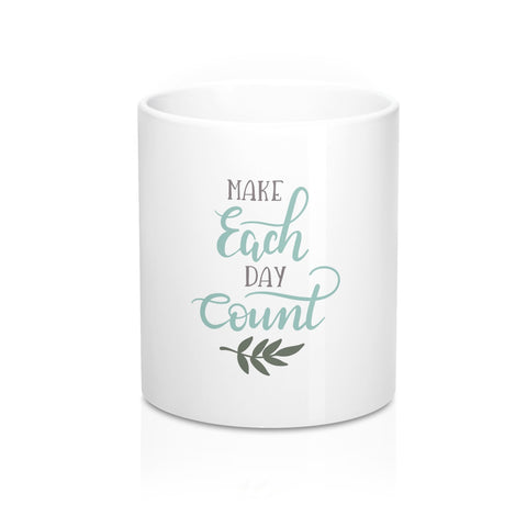 Make Each Day count 11oz Ceramic Mug - Inspired By Savy