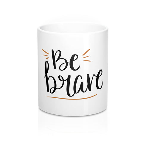 Be Brave 11oz Ceramic Mug - Inspired By Savy