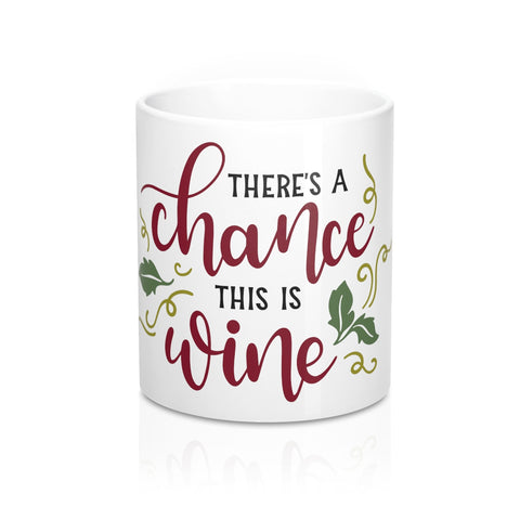 There's A Chance This Is Wine Ceramic Mug 11oz - Inspired By Savy