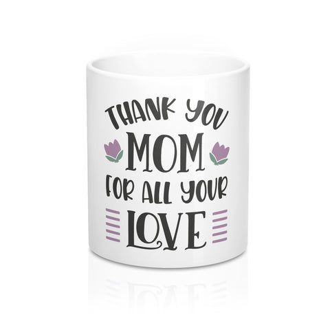 Thank You Mom For All Your Love Ceramic 11oz Mug - Inspired By Savy