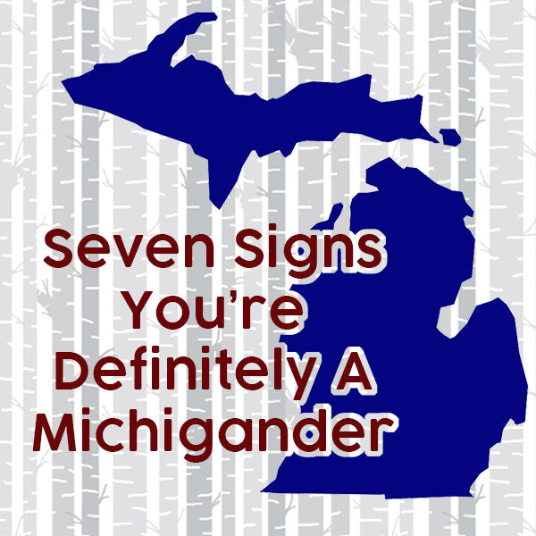 Seven Signs You're Definitely a Michigander