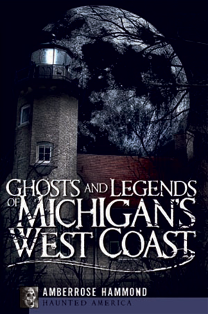 Ghosts and Legends of Western Michigan
