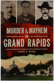 Murder & Mayhem in Grand Rapids