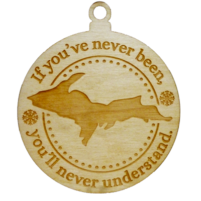 "U.P ""If You;ve Never Been..."" Wood Ornament"