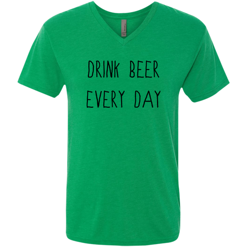 Drink Beer Every Day Men's Triblend V-Neck T-Shirt