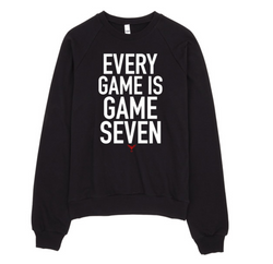 Every Game Is Game Seven Crewneck