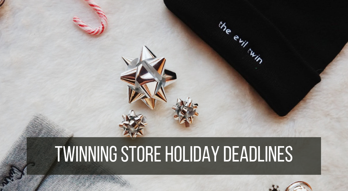 Twinning Store's 2018 Holiday Order Deadlines