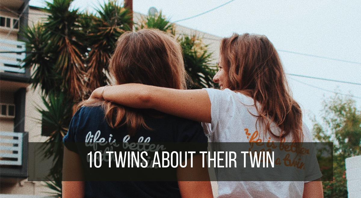 Have you met my twin? 10 twins share about their twin