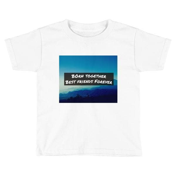 Born Together, Best Friends Forever Toddler T-shirt (White)