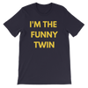 I'm The Funny Twin Unisex T-shirt (Navy)