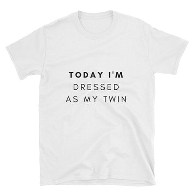 Today I'm Dressed As My Twin T-shirt (White)