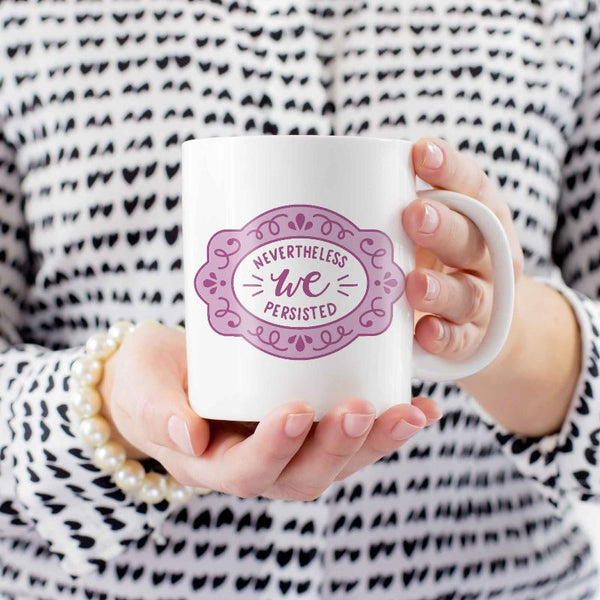 Nevertheless She Persisted Feminist Quote Mug Empowerment