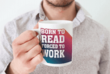 Born to read funny book reader mug with saying for nerds and girls