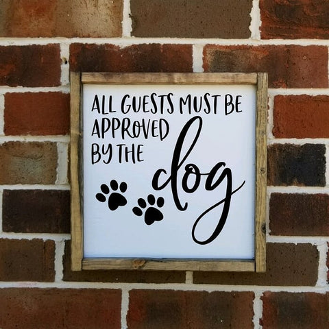 All Guests Must Be Approved By The Dog Farmhouse Sign