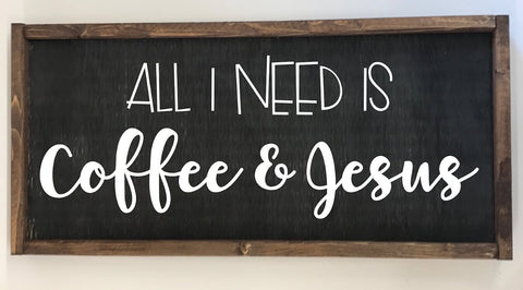 All I Need Is Coffee & Jesus Farmhouse Sign
