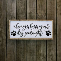 Always Kiss Your Dog Goodnight Farmhouse Sign
