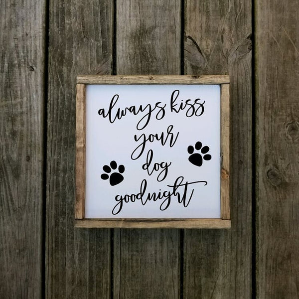 Always Kiss Your Dog Goodnight sign