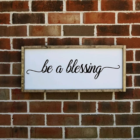Be A Blessing Farmhouse Sign