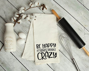 Be Happy It Drives People Crazy Kitchen Tea Towel