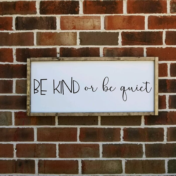 Be Kind Or Be Quiet Farmhouse Sign