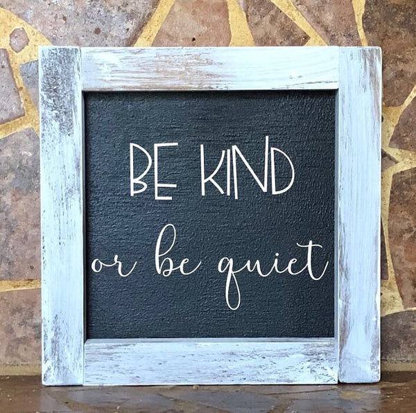 Be Kind Or Be Quiet Square Farmhouse Sign