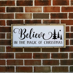 Believe In The Magic Of Christmas Farmhouse Sign