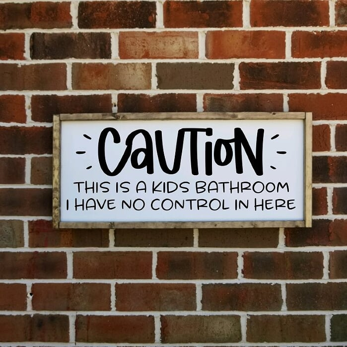Caution This Is A Kids Bathroom I Have No Control In Here Farmhouse Sign