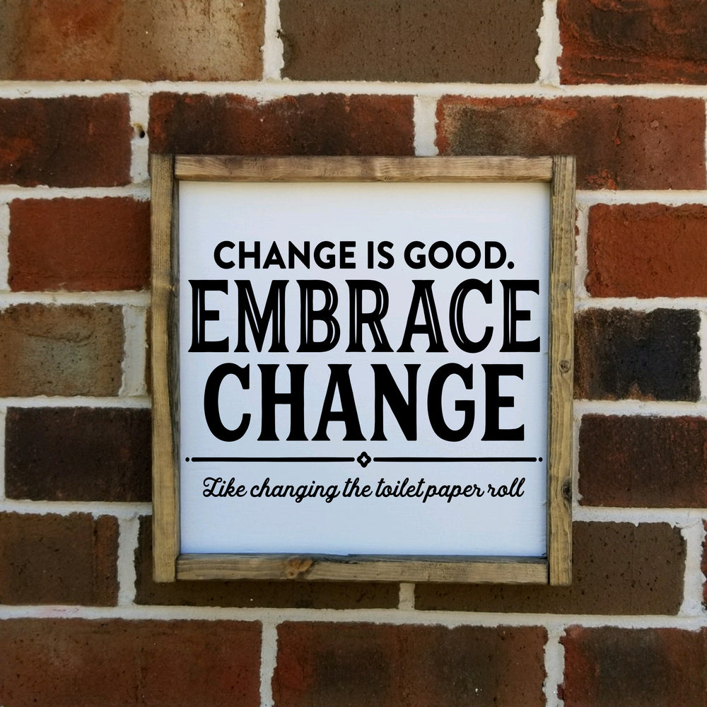 Change is Good Embrace Change Like Changing The Toilet Paper Roll
