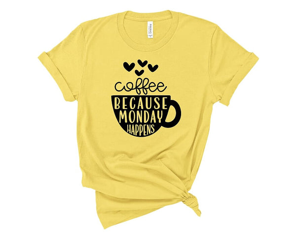Coffee Because Monday Happens T Shirt
