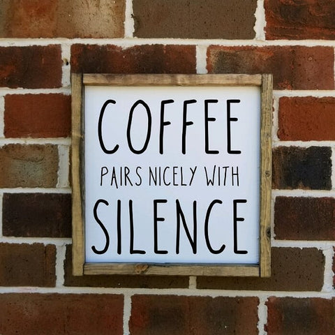 Coffee Pairs Nicely With Silence Square Farmhouse Sign