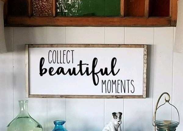 Collect Beautiful Moments Farmhouse Sign