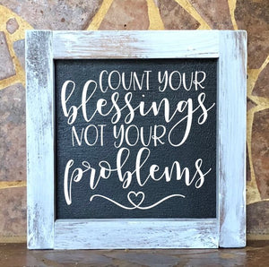 Count Your Blessings Not Your Problems Square Farmhouse Sign