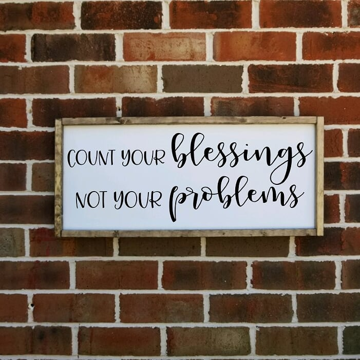 Count Your Blessings Not Your Problems Farmhouse Sign