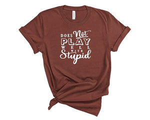 Does Not Play Well With Stupid T shirt