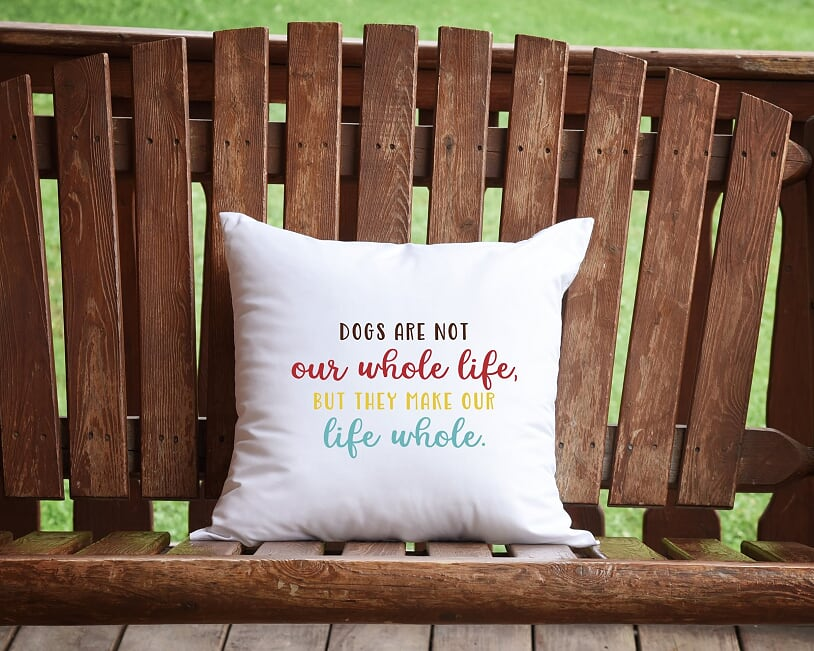 Dogs Are Not Our Whole Life, But They Make Our Life Whole Throw Pillow
