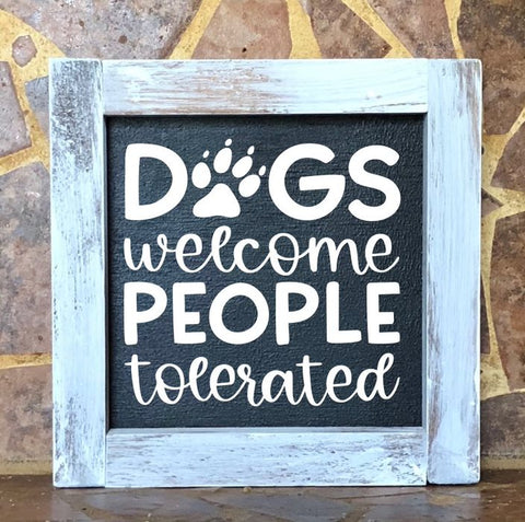 Dogs Welcome People Tolerated Square Farmhouse Sign