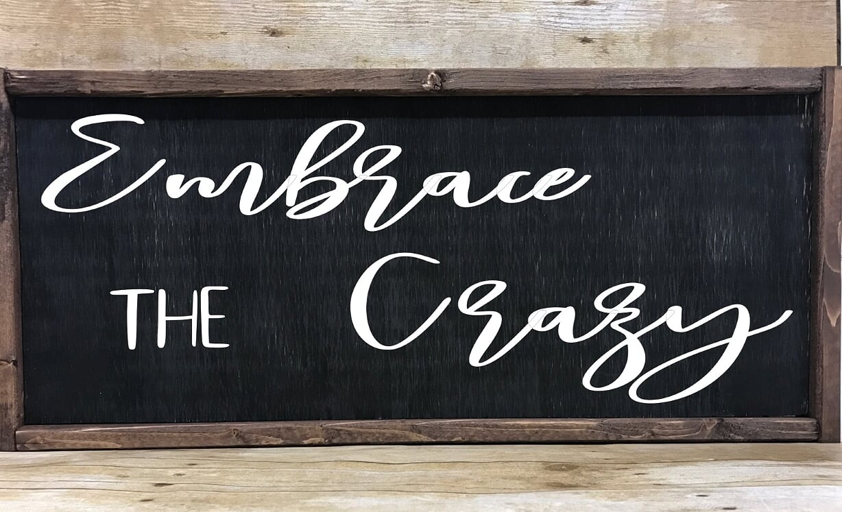 Embrace The Crazy Farmhouse Sign