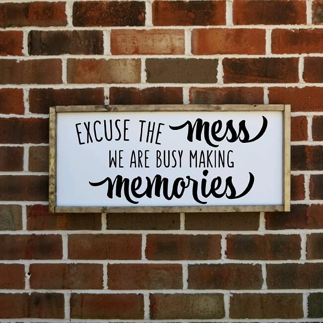 Excuse The Mess We Are Busy Making Memories Farmhouse Sign