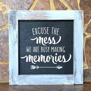 Excuse The Mess We Are Busy Making Memories Square Sign