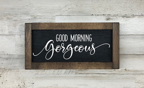 Good Morning Gorgeous Farmhouse Sign