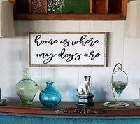 Home Is Where My Dogs Are Farmhouse Sign