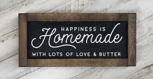 Happiness Is Homemade With Lots Of Love And Butter Farmhouse Sign