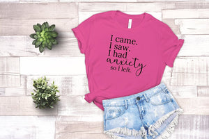 I Came.  I Saw.  I Had Anxiety So I Left T shirt