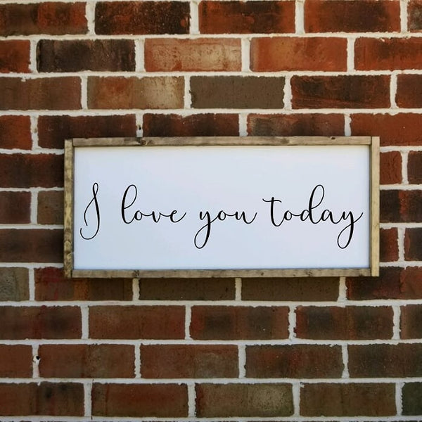 I Love You Today Farmhouse Sign